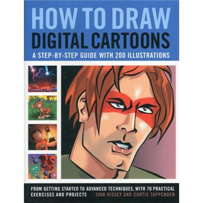 How To Draw Digital Cartoons: A Step-By-Step Guide With 200 Illustrations: From Getting Started To Advanced Techniques, With 70 Practical Exercises And Projects (Paperback)