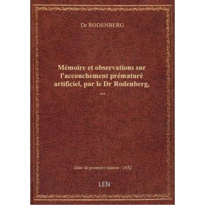 Mémoire et observations sur l'accouchement prématuré artificiel, par le Dr Rodenberg,...