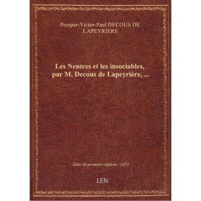 Les Neutres et les insociables, par M. Decous de Lapeyrière,...