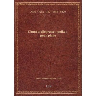 Chant d'allégresse : polka : pour piano / par Félix Aerts,...