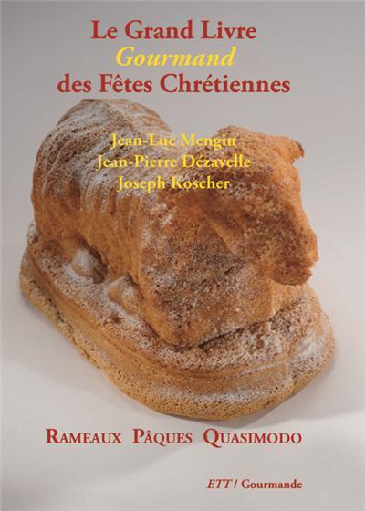 Le Grand Livre Gourmand des Fêtes Chrétiennes / Rameaux Pâques Quasimodo
