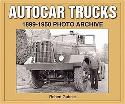 Autocar Trucks 1899 - 1950 Photo Archive, Photo Archive Series