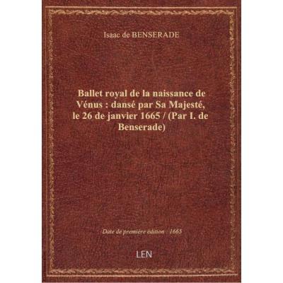 Ballet royal de la naissance de Vénus : dansé par Sa Majesté, le 26 de janvier 1665 / (Par I. de Ben
