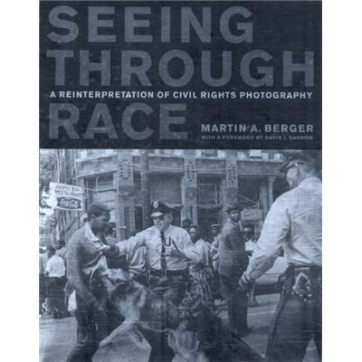 Seeing Through Race: A Reinterpretation Of Civil Rights Photography (Paperback)