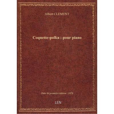 Coquette-polka : pour piano / par Albert Clément