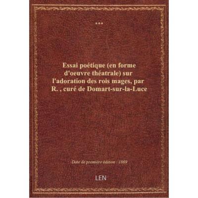 Essai poétique (en forme d'oeuvre théatrale) sur l'adoration des rois mages, par R., curé de Domart-sur-la-Luce