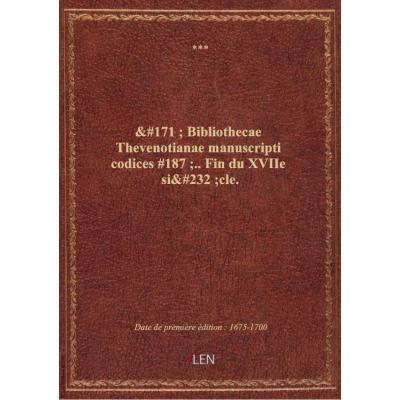 « Bibliothecae Thevenotianae manuscripti codices ».. Fin du XVIIe siècle.