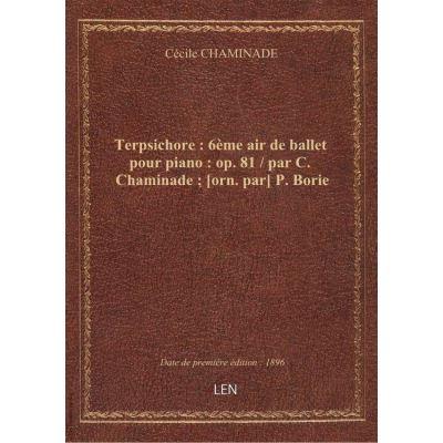 Terpsichore : 6ème air de ballet pour piano : op. 81 / par C. Chaminade [orn. par] P. Borie