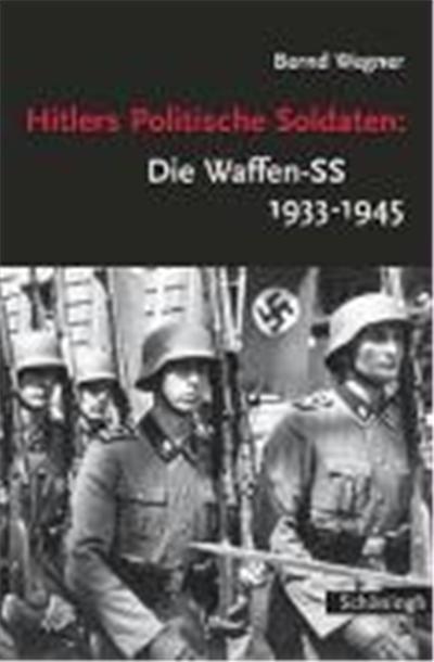 Hitlers Politische Soldaten: Die Waffen-SS 1933 - 1945
