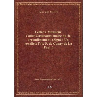 Lettre à Monsieur Cadet-Gassicourt, maire du 4e arrondissement. (Signé : Un royaliste [Vte F. de Conny de La Fay].)