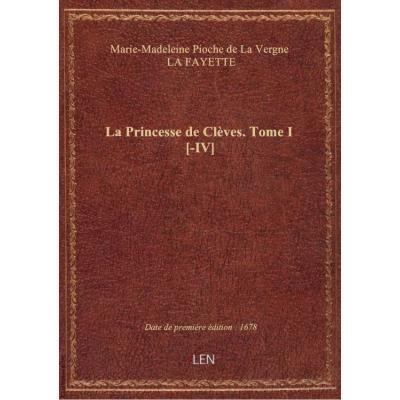 La Princesse de Clèves . Tome I [-IV]