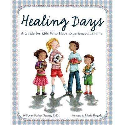 Healing Days: A Guide for Kids Who Have Experienced Trauma - [Livre en VO]