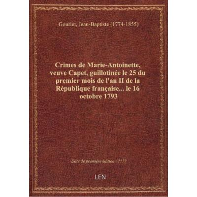 Crimes de Marie-Antoinette, veuve Capet, guillotinée le 25 du premier mois de l'an II de la Républiq