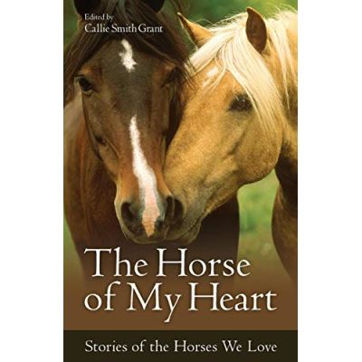 The Horse of My Heart: Stories of the Horses We Love - [Version Originale]