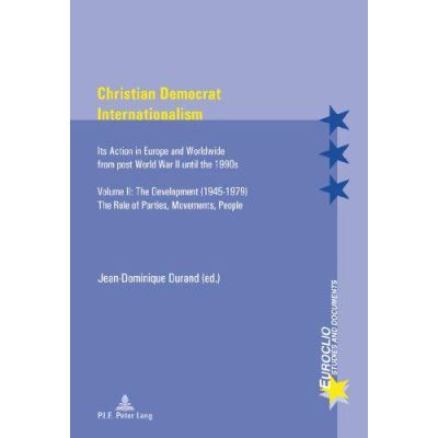 Christian Democrat Internationalism: The Development (1945-1979). The Role of Parties, Movements, People Volume II: Its Action in Europe and Worldwide ... World War II Until the 1990s.: 2 (Euroclio) - [Version Originale]
