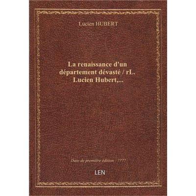 La renaissance d'un département dévasté / rL. Lucien Hubert,...