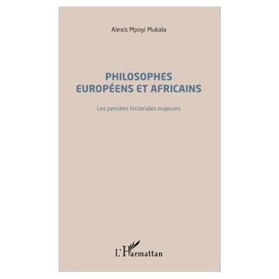 Philosophes Européens Et Africains - Les Pensées Historiales Majeures Alexis Mpoyi Mukala