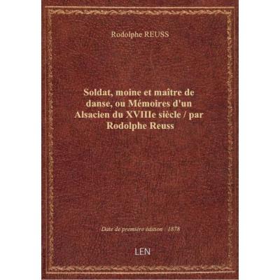 Soldat, moine et maître de danse, ou Mémoires d'un Alsacien du XVIIIe siècle / par Rodolphe Reuss
