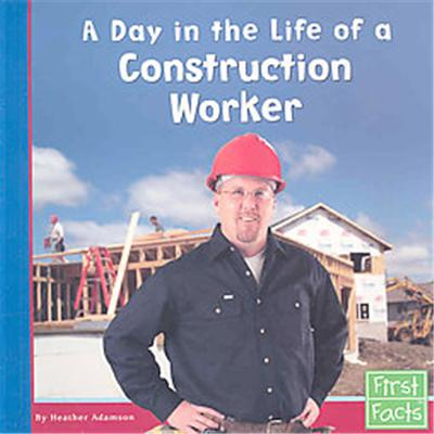 A Day in the Life of a Construction Worker, First Facts, Community Helpers at Work