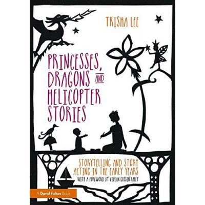 Princesses, Dragons and Helicopter Stories: Storytelling and story acting in the early years - [Version Originale]
