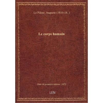 Le corps humain (3e édition illustrée de 46 vignettes par Léveillé) / par A. Le Pileur,...