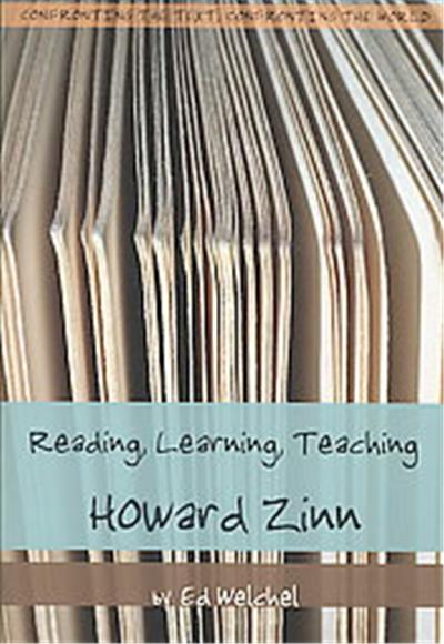 Reading, Learning, Teaching Howard Zinn, Confronting the Text, Confronting the World