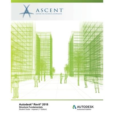Autodesk Revit 2018 Structure Fundamentals - Imperial: Autodesk Authorized Publisher