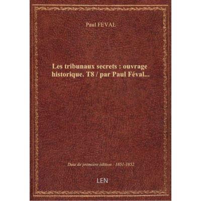 Les tribunaux secrets : ouvrage historique. T8 / par Paul Féval…
