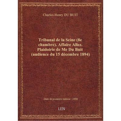 Tribunal de la Seine (8e chambre). Affaire Allez. Plaidoirie de Me Du Buit (audience du 15 décembre