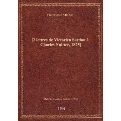 [2 lettres de Victorien Sardou à Charles Nuitter, 1875]