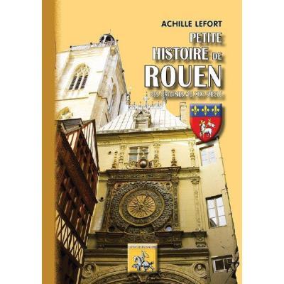 Petite Histoire De Rouen , Des Origines Au Xixé Siècle
