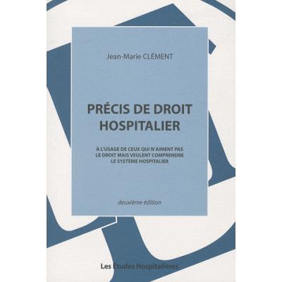 Précis de droit hospitalier. A l'usage de ceux qui n'aiment pas le droit mais veulent comprendre le système hospitalier, 2e édition