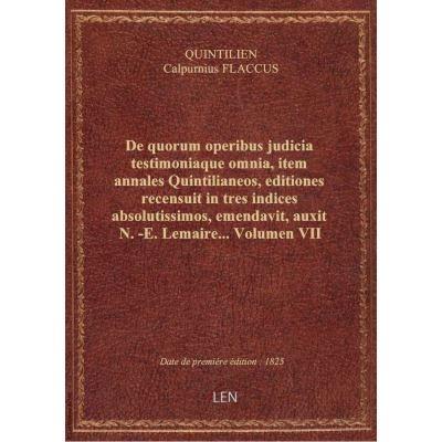 De quorum operibus judicia testimoniaque omnia, item annales Quintilianeos, editiones recensuit in t