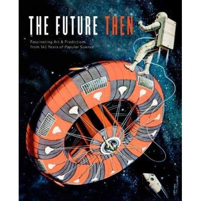 Future Then: Fascinating Art and Predictions from 145 Years of Popular Science - [Livre en VO]