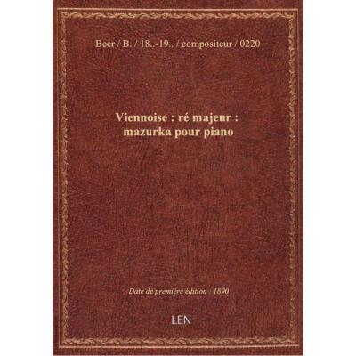 Viennoise : ré majeur : mazurka pour piano / par B. Beer,...