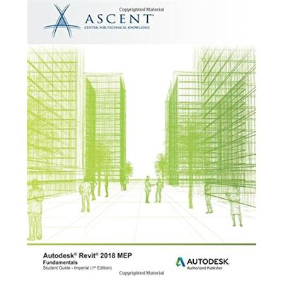 Autodesk Revit 2018 Mep Fundamentals - Imperial: Autodesk Authorized Publisher