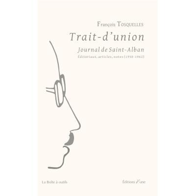 Trait-d'union, Journal de Saint-Alban. Éditoriaux, articles, notes (1950-1962)