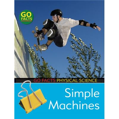 Simple Machines (Go Facts: Physical Science) (Paperback)
