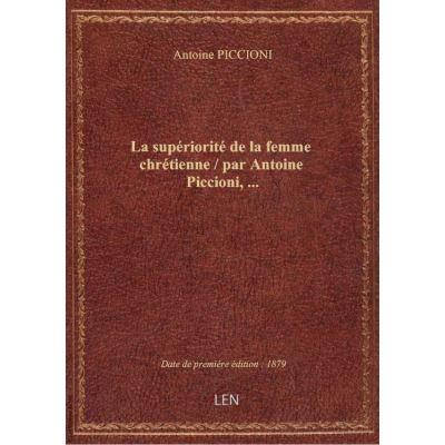 La supériorité de la femme chrétienne / par Antoine Piccioni, …