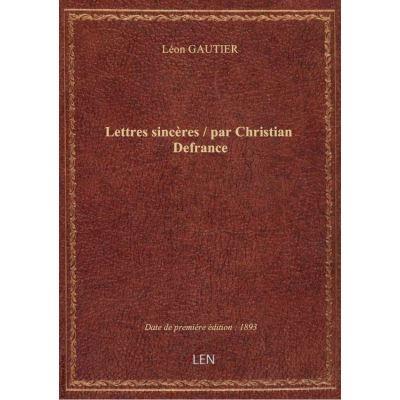 Lettres sincères / par Christian Defrance