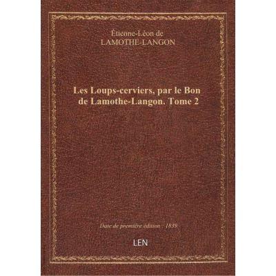 Les Loups-cerviers, par le Bon de Lamothe-Langon. Tome 2