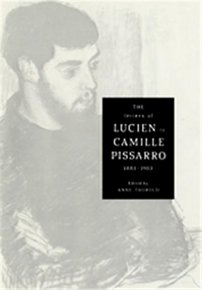 The Letters of Lucien to Camille Pissarro, 1883 -1903, Cambridge Studies in the History of Art