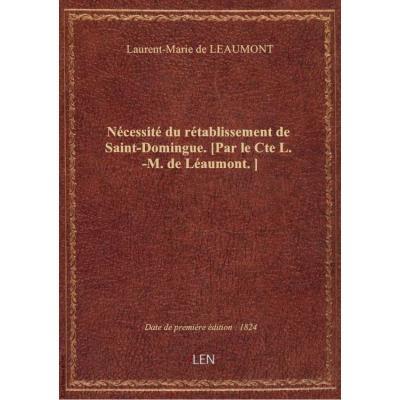 Nécessité du rétablissement de Saint-Domingue. [Par le Cte L.-M. de Léaumont.]