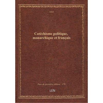 Catéchisme politique, monarchique et français