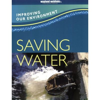 Improving Our Environment: Saving Water - [Livre en VO]