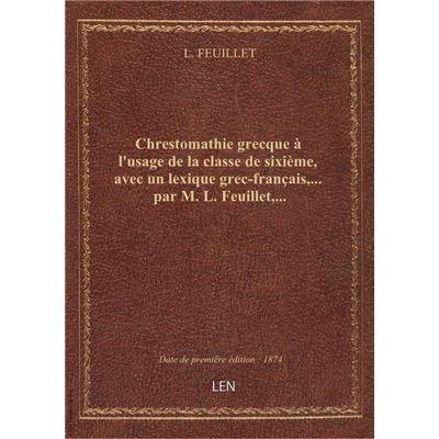 Chrestomathie grecque à l'usage de la classe de sixième, avec un lexique grec-français,... par M. L.