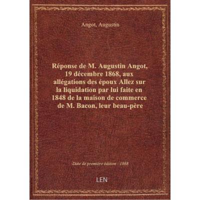 [Réponse de M. Augustin Angot, 19 décembre 1868, aux allégations des époux Allez sur la liquidation