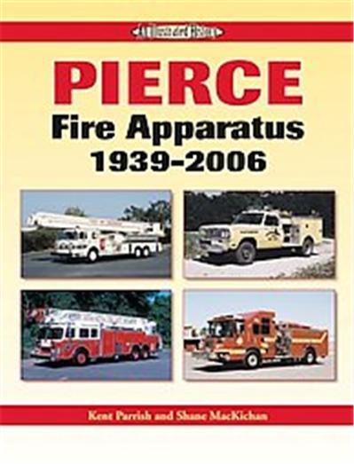 Pierce Fire Apparatus 1939-2006, Illustrated History Series