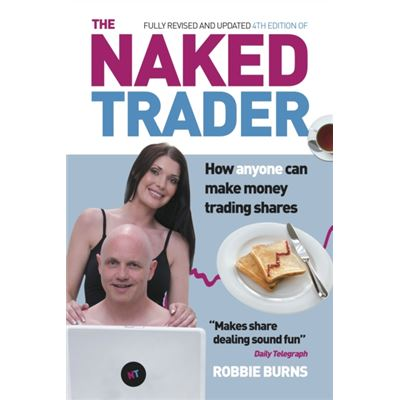 The Naked Trader: How Anyone Can Make Money Trading Shares By Robbie Burns, 4Th Edition, 2014 (Paperback)