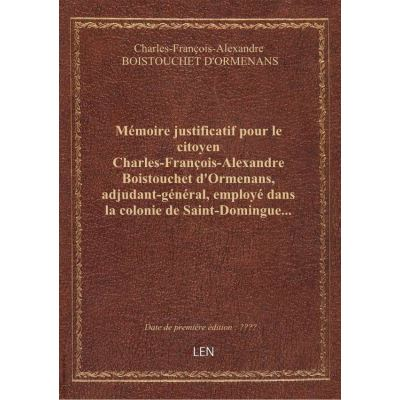 Mémoire justificatif pour le citoyen Charles-François-Alexandre Boistouchet d'Ormenans, adjudant-gén